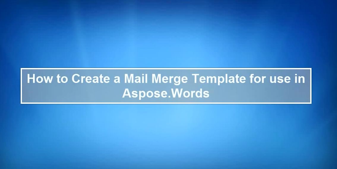 Aspose.Words for Java:如何创建邮件合并模板