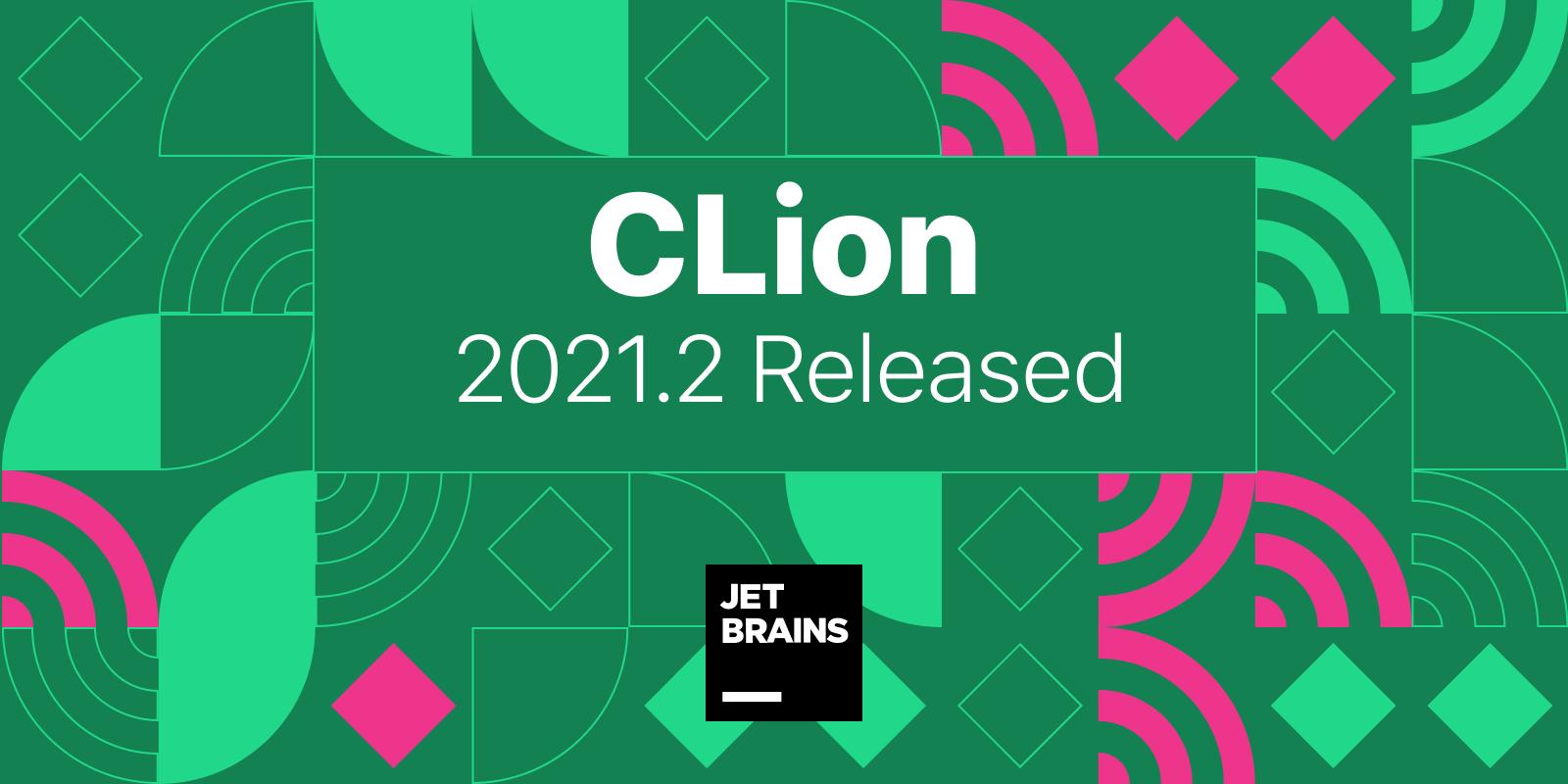 CLion 2021.2 发布
