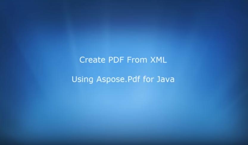Aspose.PDF for JAVA视频教程:如何从XML文件创建PDF文档