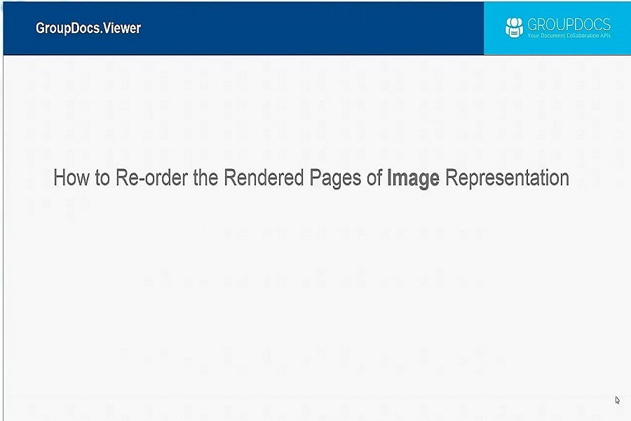 GroupDocs.Viewer教程:如何将已经渲染的图像页面重新排序?