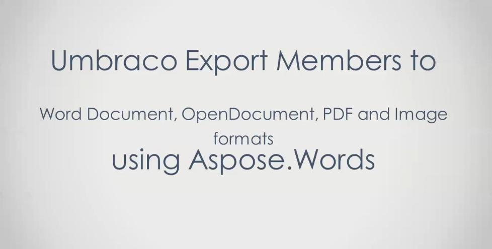 Aspose.Words for .NET视频教程系列(13):将Umbraco成员导出为Word、OpenDocument、PDF和图像格式