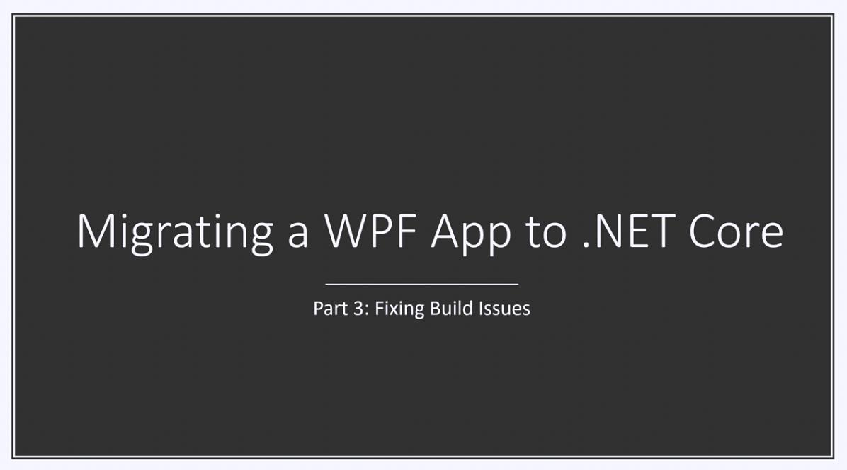 DevExpress WPF视频教程:将WPF应用程序迁移到.NET Core 3(part 3)——解决构建问题