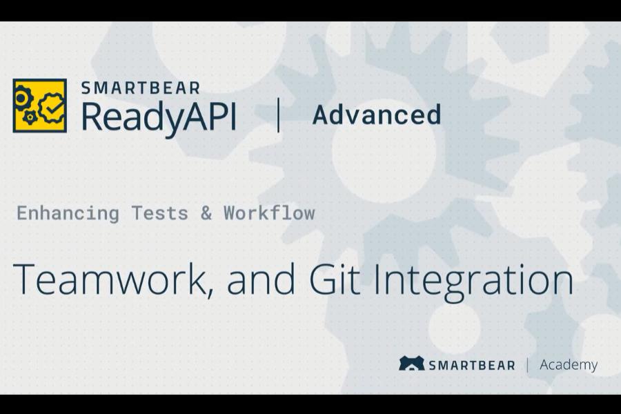 SoapUI Pro视频:使用ReadyAPI进行API测试-团队合作和Git集成