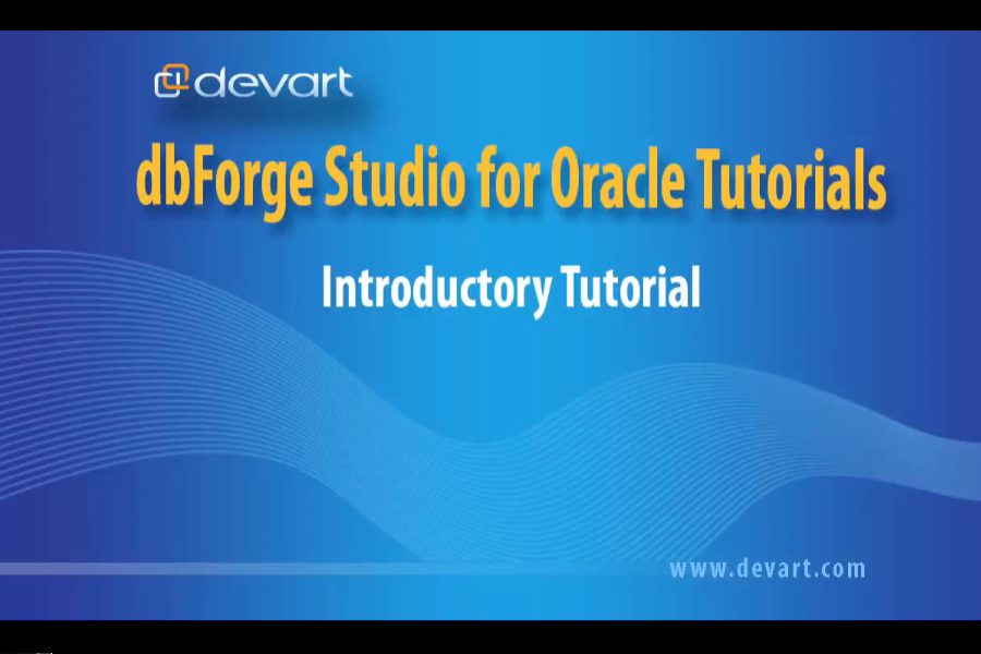dbForge Studio for Oracle入门视频:适用于Windows的最佳Oracle GUI工具