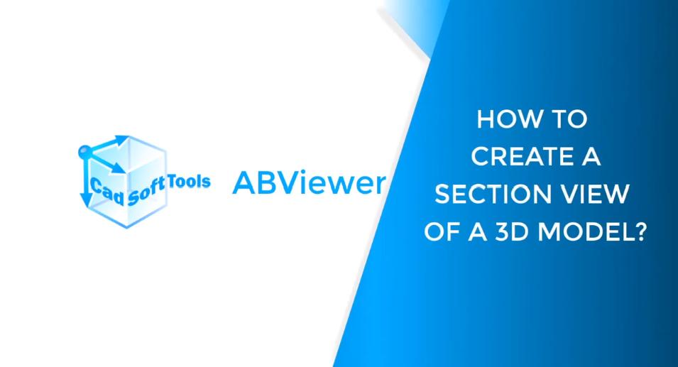 ABviewer入门教学视频: 如何创建3D模型的剖视图