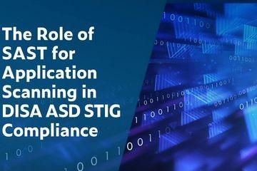 SAST在应用程序扫描中对DISA ASD STIG合规性的作用