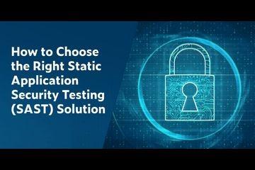 如何选择正确的静态应用程序安全测试(SAST)解决方案
