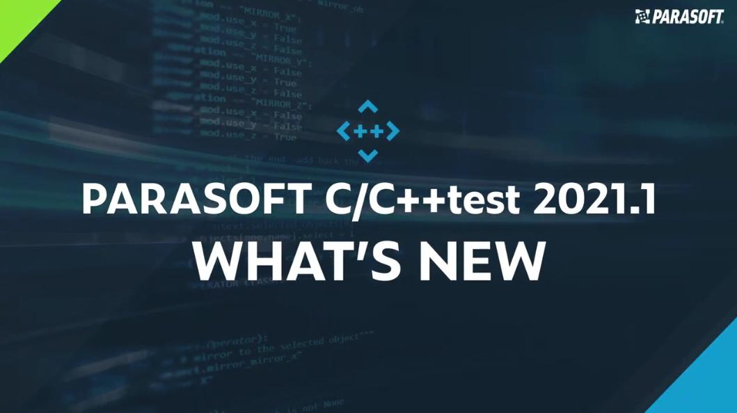 Parasoft C/C++test 2021.1来袭!帮助开发团队加快嵌入式应用程序的生产力